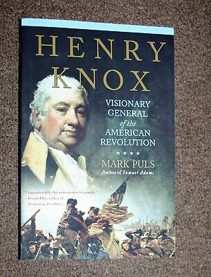 Henry Knox Visionary General Of The American Revolution By Mark Puls