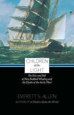 Children of the Light: The Rise and Fall of New Bedford Whaling and the Death...