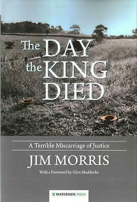 Day the King Died: A Terrible Miscarriage of Justice by Jim Morris (English) Pap