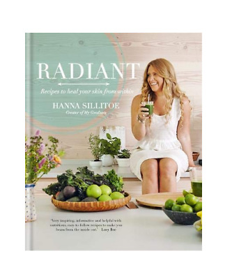 Radiant: Recipes to heal your skin from within by Hanna Sillitoe Nutrition New