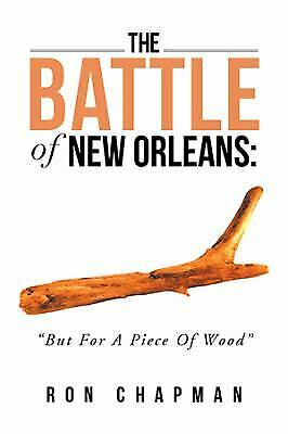 Battle of New Orleans : But for a Piece of Wood by Chapman, Ron
