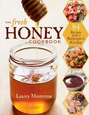 The Fresh Honey Cookbook: 84 Recipes from a Beekeeper's Kitchen by Masterton, L