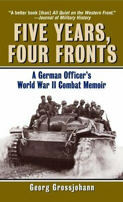 Five Years, Four Fronts A German Officer's World War II Combat ... 9780345476104