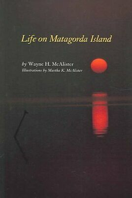 Life on Matagorda Island by Wayne H. McAlister 9781585443383 | Brand New