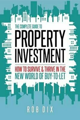 The Complete Guide to Property Investment How to Survive and Th... 9780993497209