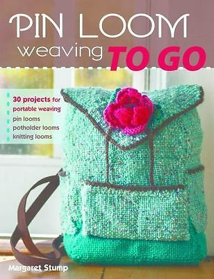 Pin Loom Weaving to Go: 30 Projects for Portable Weaving  Stump, Margaret  Good