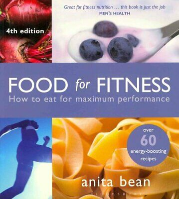 Food for Fitness How to Eat for Maximum Performance by Anita Bean 9781472901996