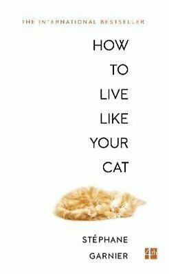 How to Live Like Your Cat by Stephane Garnier 9780008276805 | Brand New