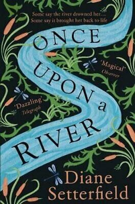 Once Upon a River The Sunday Times bestseller by Diane Setterfield 9781784163631