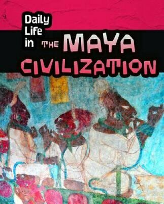 Daily Life in the Maya Civilization by Nick Hunter 9781406298567   Brand New