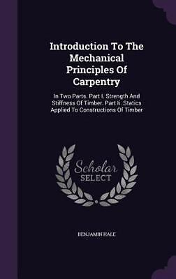 Introduction to the Mechanical Principles of Carpentry: In Two Parts. Part I. St