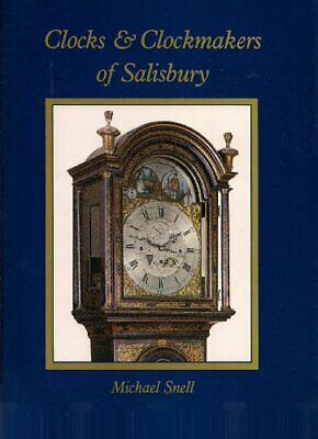 Clocks and Clockmakers of Salisbury: 600 Years of Skill and Invention-Michael S