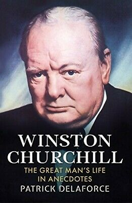 Very Good, Winston Churchill: The Great Man's Life in Anecdotes, Patrick Delafor