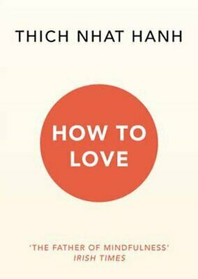 How To Love by Thich Nhat Hanh 9781846045172 | Brand New | Free UK Shipping
