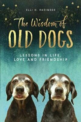 The Wisdom of Old Dogs by Elli H. Radinger 9781912624744 | Brand New