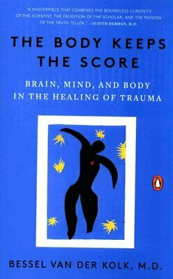 The Body Keeps the Score Brain, Mind, and Body in the Healing o... 9780143127741
