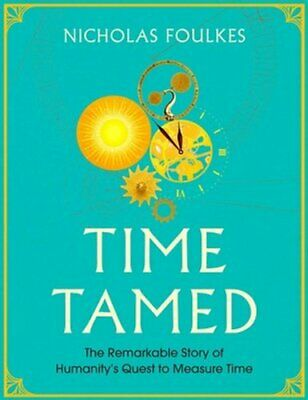 Time Tamed by Nicholas Foulkes 9781471170645 | Brand New | Free UK Shipping