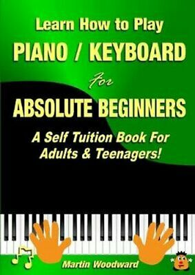Learn How to Play Piano Keyboard for Absolute Beginners: A Self... 9781326264222