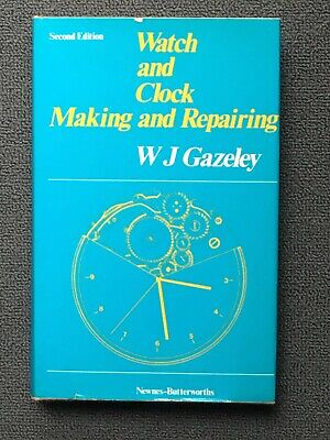 Watch and Clock Making and Repairing by W. J. Gazeley 2nd edition 1978