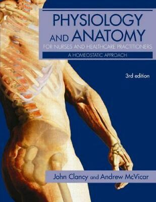 Physiology And Anatomy For Nurses And Healthcare Practitioners, Clancy John IT