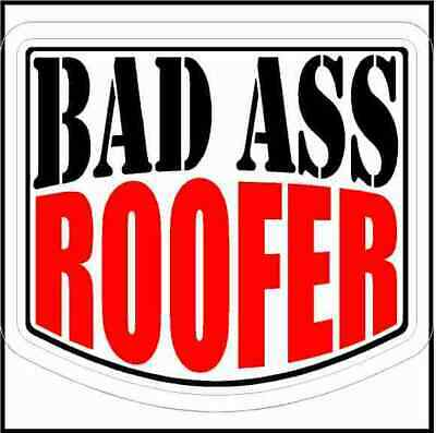 Roofer Certified Bad Ass Stickers Decals Funny Bumper Toolbox Locker Decals 2pac