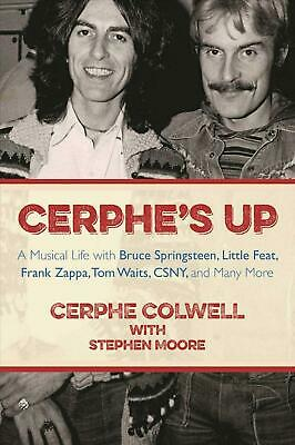 Cerphe's Up: A Musical Life with Bruce Springsteen, Little Feat, Frank Zappa, To
