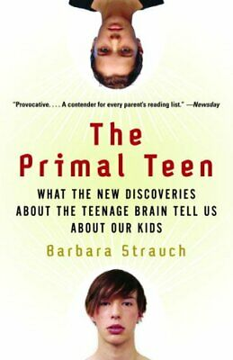 The Primal Teen: What the New Discoveries About the Teenage Brain Tell Us...