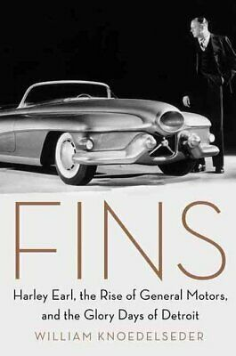 Fins Harley Earl, the Rise of General Motors, and the Glory Day... 9780062289070