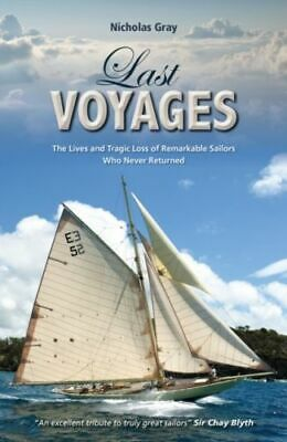 Last Voyages - The Lives and Tragic Loss of Remarkable Sailors Who Never Ret NEW