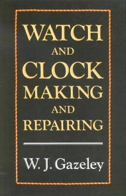 Watch and Clock Making and Repairing NEW Gazeley W. J.