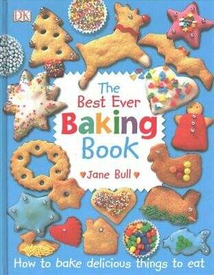 The Best Ever Baking Book How to Bake Delicious Things to Eat 9780241318164