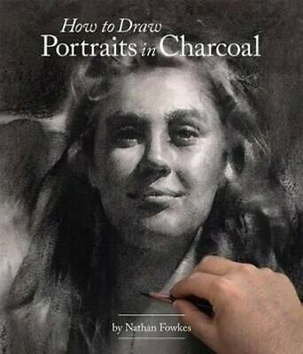 How to Draw Portraits in Charcoal by Nathan Fowkes 9781624650314 | Brand New