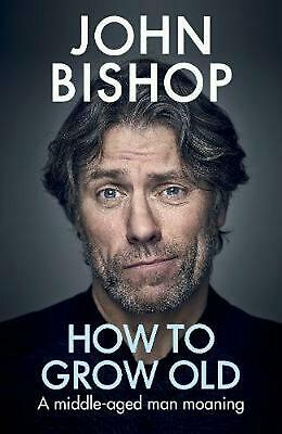 How to Grow Old: A middle-aged man moaning by John Bishop Hardcover Book Free Sh