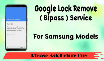Google Lock FRP Bypass (Remove) Service For Samsung All Models ( Ask 1st)