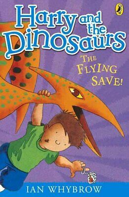 Harry and the Dinosaurs: The Flying Save! by Ian Whybrow (Paperback, 2011)