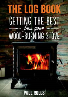 The Log Book: Getting the best from your wood-burning stove, Rolls, Will, Used;