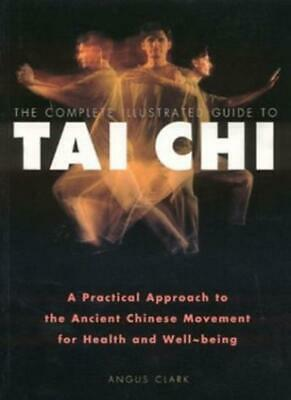 The Complete Illustrated Guide to Tai Chi: A Practical Approach to the Ancient