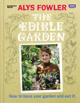 The Edible Garden: How to Have Your Garden and Eat It, Fowler, Alys, Used; Good