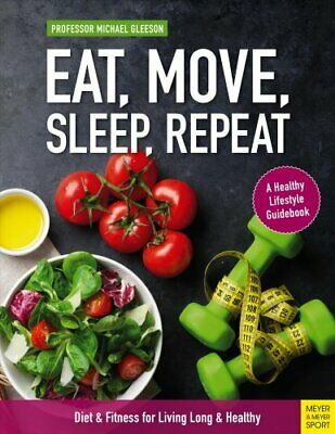 Eat, Move, Sleep, Repeat Diet & Fitness for Living Long & Healthy 978178