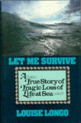 (Good)-Let Me Survive: A True Story of Tragic Loss of Life at Sea (Sheridan Hous