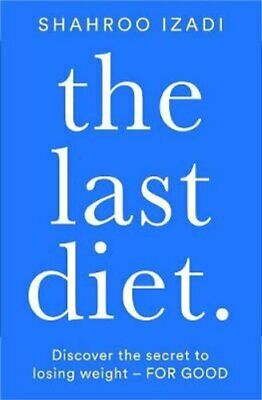 The Last Diet Discover the secret to losing weight - for good 9781509883370
