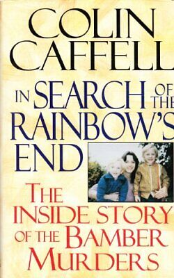 In Search of the Rainbows End: The Inside Story of the Bamber Murders, Caffell,