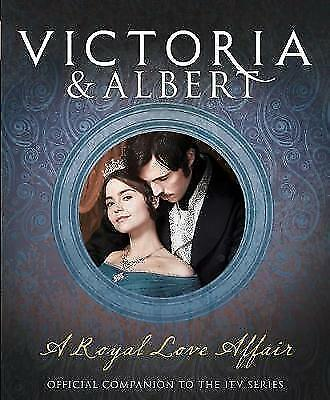 (Very Good)-Victoria and Albert - A Royal Love Affair: Official companion to the