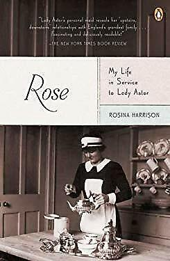 Rose : My Life in Service to Lady Astor by Harrison, Rosina