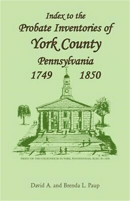 Index to the Probate Inventories of York County, Pennsylvania, 1749-1850 (Paperb