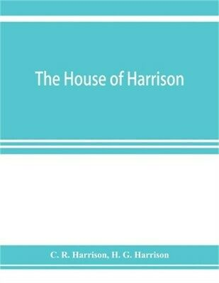 The house of Harrison; being an account of the family and firm of Harrison and s
