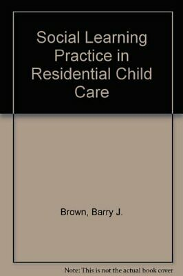 Social Learning Practice in Residential Child Care-Barry J. Brown, Marilyn Chri