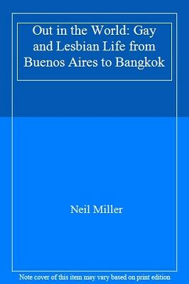 Out in the World: Gay and Lesbian Life from Buenos Aires to Bangkok-Neil Miller