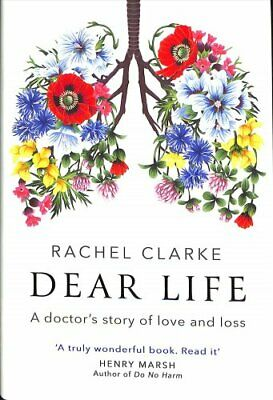 Dear Life A Doctor's Story of Love and Loss by Rachel Clarke 9781408712528