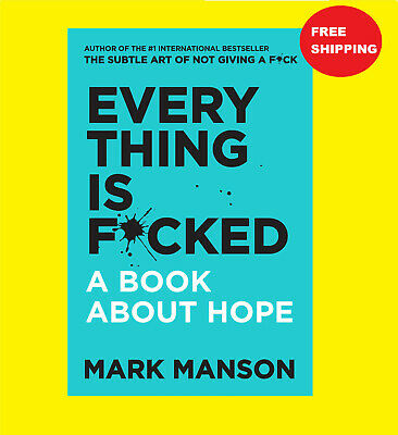 Everything Is F*cked fucked: A Book About Hope by Mark Manson (Paperback)